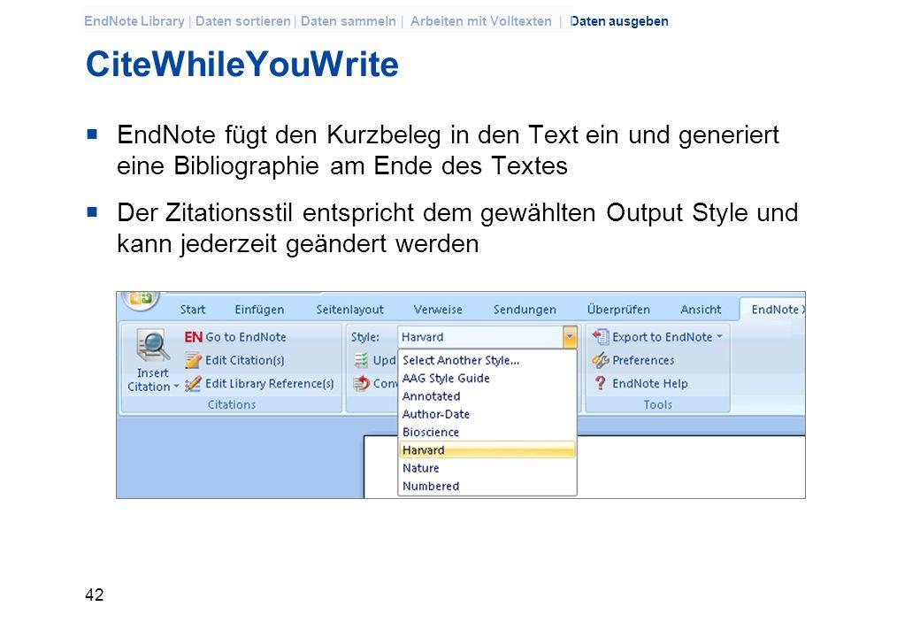 41 EndNote Library | Daten sortieren | Daten sammeln | Arbeiten mit Volltexten | Daten ausgeben CiteWhileYouWrite CiteWhileYouWrite integriert eine En