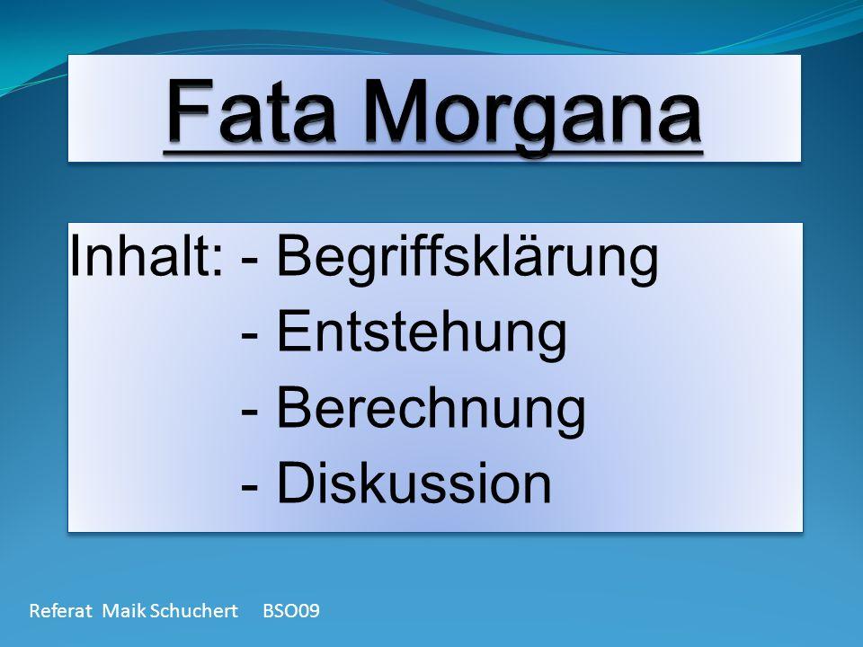 Begriffsklärung Fata Morgana bezeichnet eine Luftspiegelung ist keine mythische Erscheinung sondern ein physikalisches Phänomen ist in Italien nach der Fee Morgana aus der Artussage benannt worden wurde erstmals über der Strasse von Messina, die zwischen dem italienischen Festland und Sizilien liegt, beobachtet