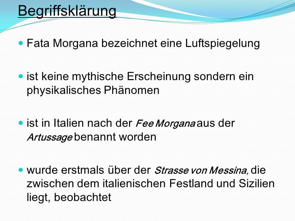 Begriffsklärung Fata Morgana bezeichnet eine Luftspiegelung ist keine mythische Erscheinung sondern ein physikalisches Phänomen ist in Italien nach de