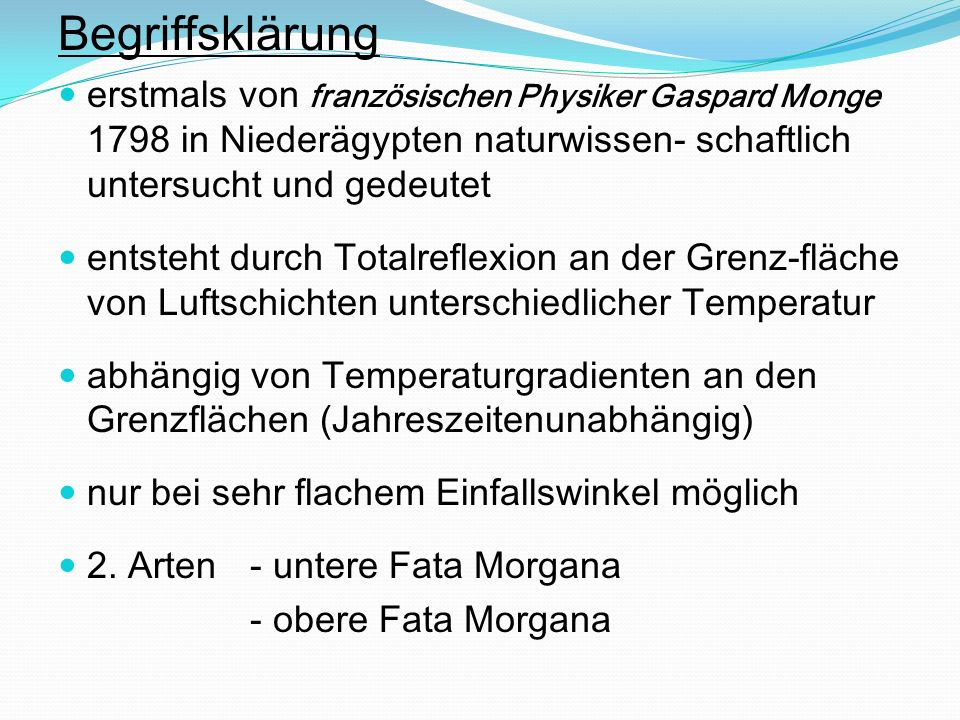 Entstehung unterer Fata Morgana: durch intensive Sonneneinstrahlung heizt sich Bodenoberfläche stark auf Boden überträgt Temperatur auf darüber liegende Luftschicht heisse (optisch dünnere) Luftschicht sammelt sich vor allem in Senken, wo Wind sie nicht wegwehen kann