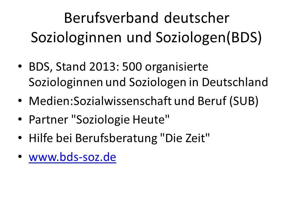 Berufsverband deutscher Soziologinnen und Soziologen(BDS) BDS, Stand 2013: 500 organisierte Soziologinnen und Soziologen in Deutschland Medien:Sozialw
