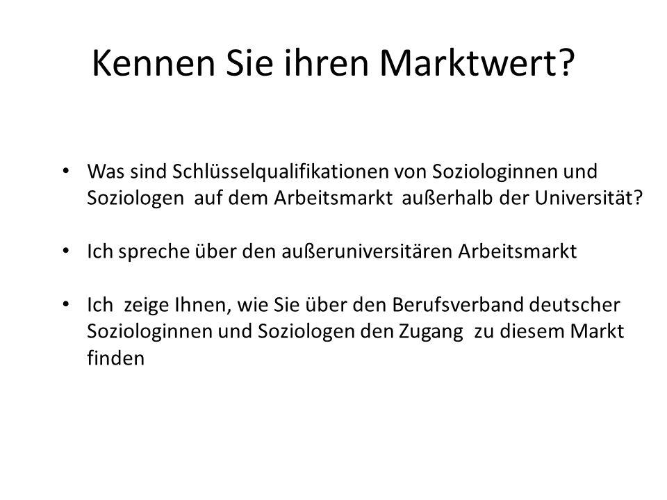 Kennen Sie ihren Marktwert? Was sind Schlüsselqualifikationen von Soziologinnen und Soziologen auf dem Arbeitsmarkt außerhalb der Universität? Ich spr