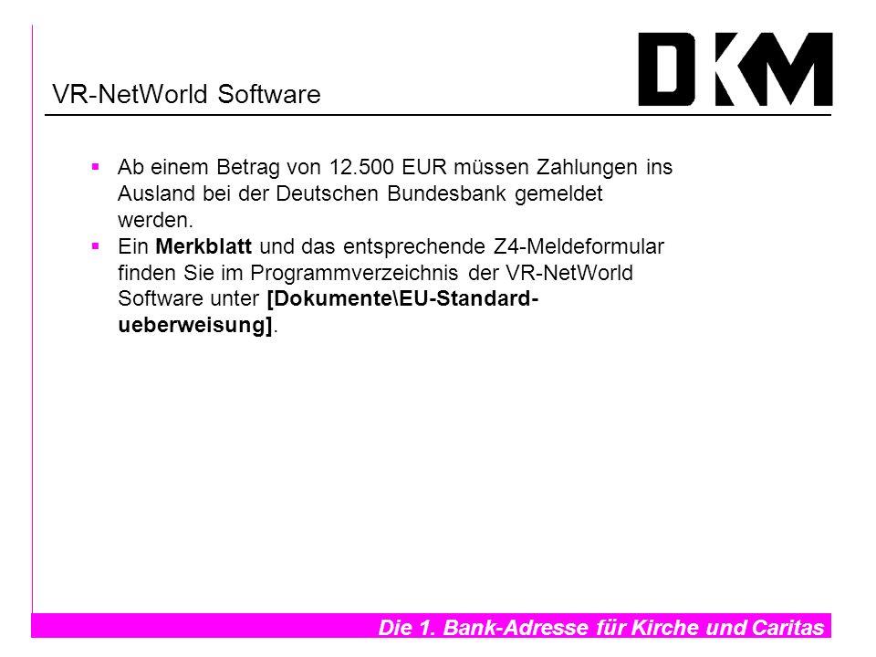 Die 1. Bank-Adresse für Kirche und Caritas- VR-NetWorld Software Ab einem Betrag von 12.500 EUR müssen Zahlungen ins Ausland bei der Deutschen Bundesb