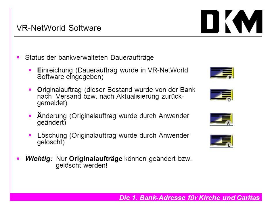 Die 1. Bank-Adresse für Kirche und Caritas- VR-NetWorld Software Status der bankverwalteten Daueraufträge Einreichung (Dauerauftrag wurde in VR-NetWor