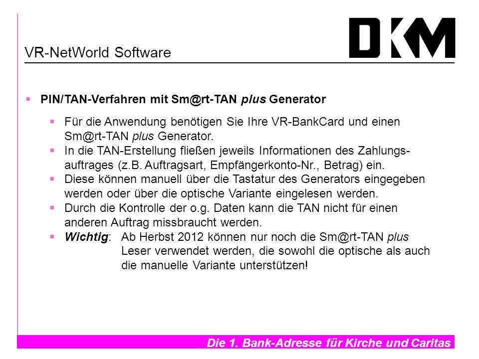 Die 1. Bank-Adresse für Kirche und Caritas- VR-NetWorld Software PIN/TAN-Verfahren mit Sm@rt-TAN plus Generator Für die Anwendung benötigen Sie Ihre V