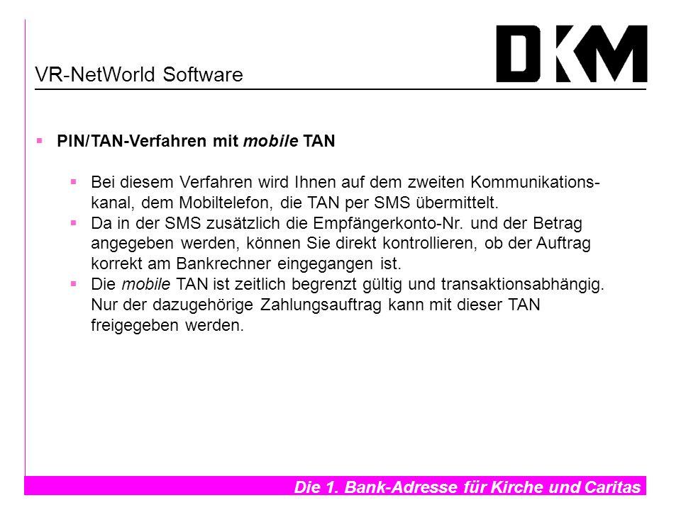 Die 1. Bank-Adresse für Kirche und Caritas- VR-NetWorld Software PIN/TAN-Verfahren mit mobile TAN Bei diesem Verfahren wird Ihnen auf dem zweiten Komm