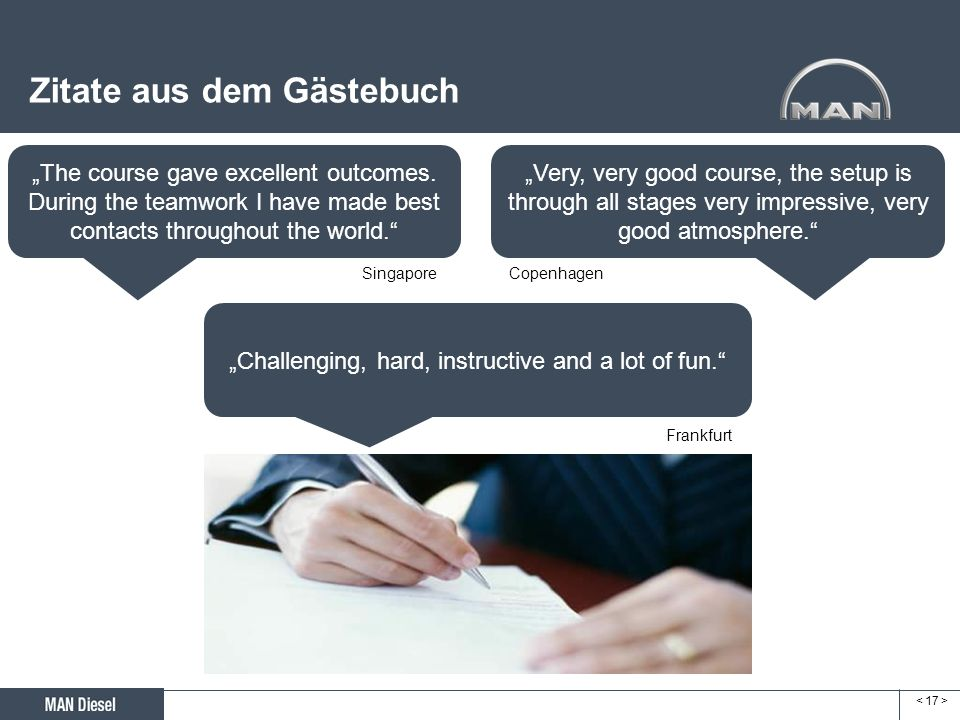 Zitate aus dem Gästebuch The course gave excellent outcomes. During the teamwork I have made best contacts throughout the world. Very, very good cours