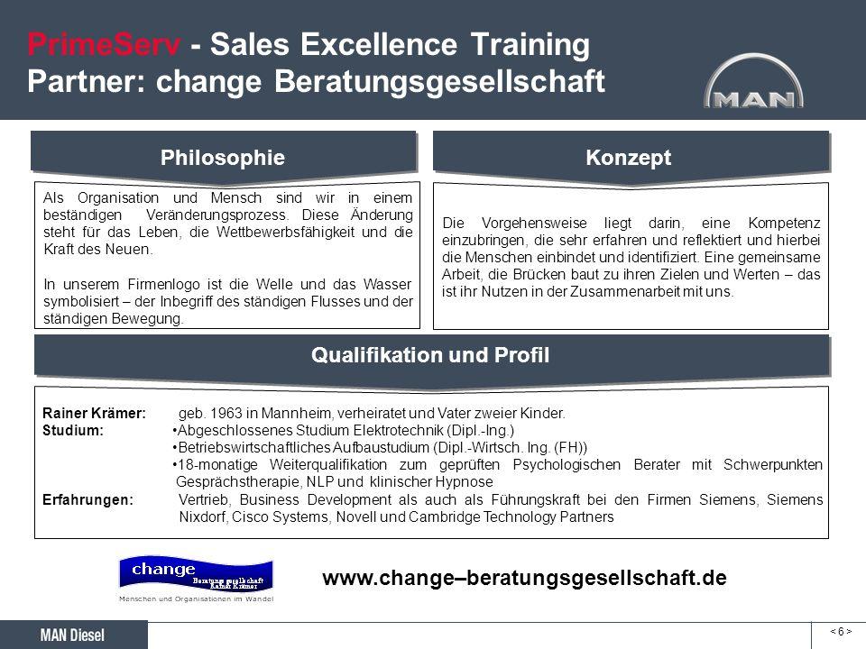 PrimeServ - Sales Excellence Training Partner: change Beratungsgesellschaft < 6 >< 6 > Qualifikation und Profil Rainer Krämer: geb. 1963 in Mannheim,