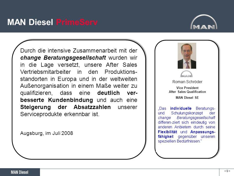 < 9 >< 9 > MAN Diesel PrimeServ Durch die intensive Zusammenarbeit mit der change Beratungsgesellschaft wurden wir in die Lage versetzt, unsere After