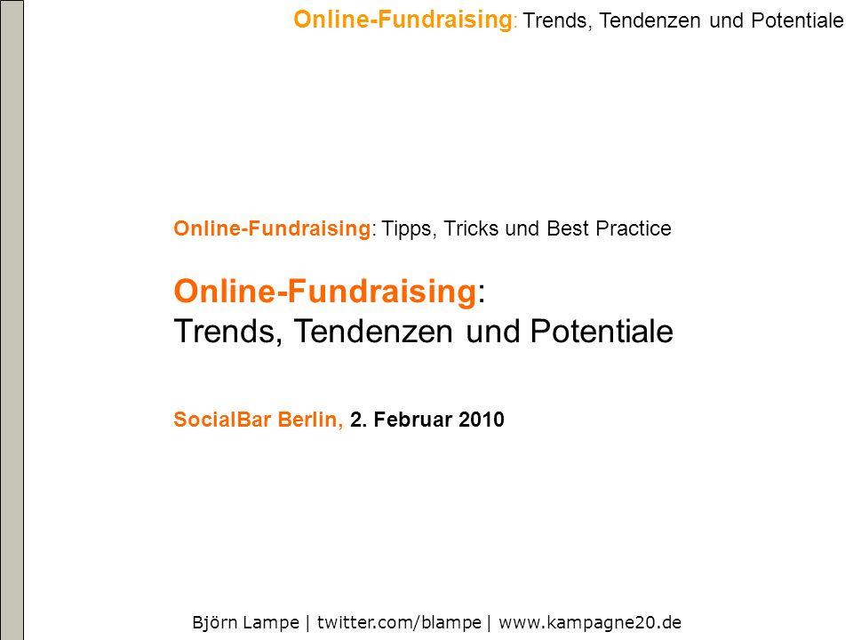 Björn Lampe   twitter.com/blampe   www.kampagne20.de Online-Fundraising : Trends, Tendenzen und Potentiale Deutschland: 13 Prozent aller Spenden erfolgen mit elektronischen Kom- munikationsmitteln – 7 Prozent über das Internet und 6 Prozent per Telefon.