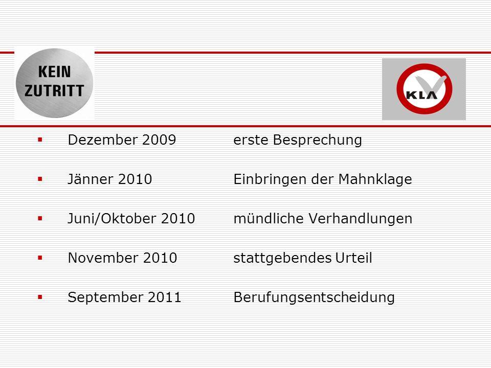 Dezember 2009erste Besprechung Jänner 2010Einbringen der Mahnklage Juni/Oktober 2010mündliche Verhandlungen November 2010stattgebendes Urteil Septembe