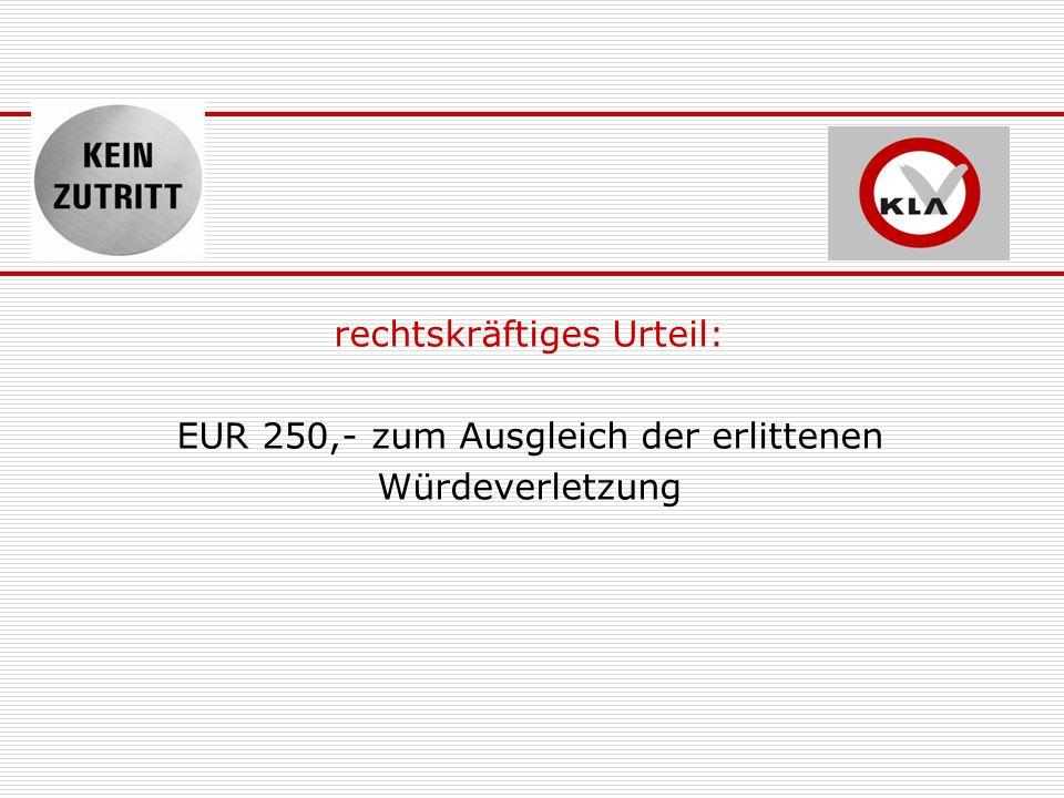 rechtskräftiges Urteil: EUR 250,- zum Ausgleich der erlittenen Würdeverletzung