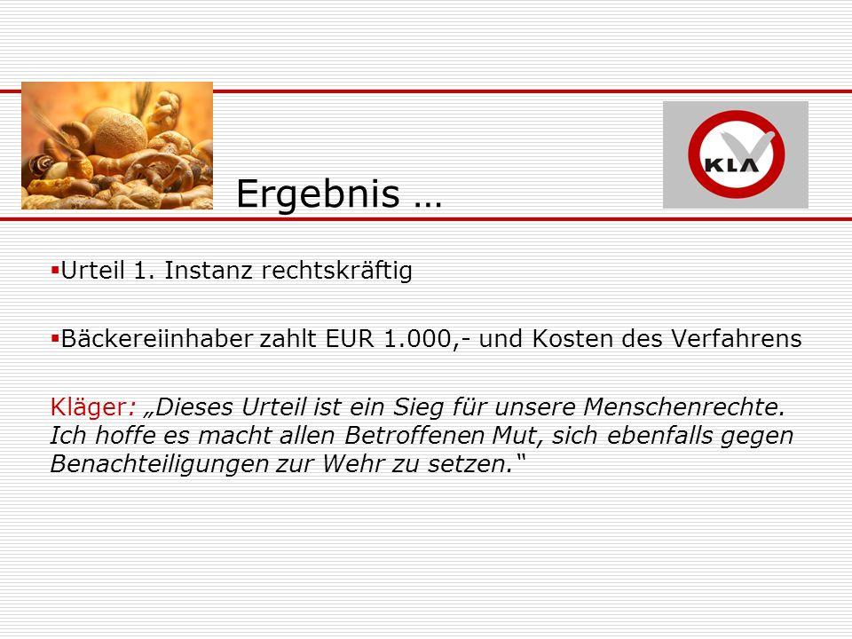 Ergebnis … Urteil 1. Instanz rechtskräftig Bäckereiinhaber zahlt EUR 1.000,- und Kosten des Verfahrens Kläger: Dieses Urteil ist ein Sieg für unsere M