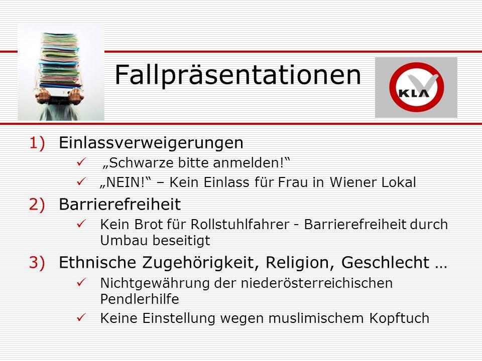 Fallpräsentationen 1)Einlassverweigerungen Schwarze bitte anmelden! NEIN! – Kein Einlass für Frau in Wiener Lokal 2)Barrierefreiheit Kein Brot für Rol