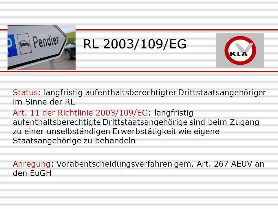 RL 2003/109/EG Status: langfristig aufenthaltsberechtigter Drittstaatsangehöriger im Sinne der RL Art. 11 der Richtlinie 2003/109/EG: langfristig aufe