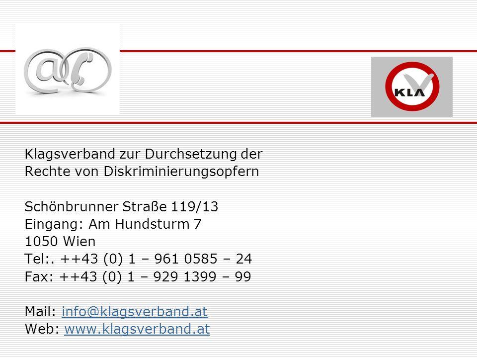Klagsverband zur Durchsetzung der Rechte von Diskriminierungsopfern Schönbrunner Straße 119/13 Eingang: Am Hundsturm 7 1050 Wien Tel:. ++43 (0) 1 – 96