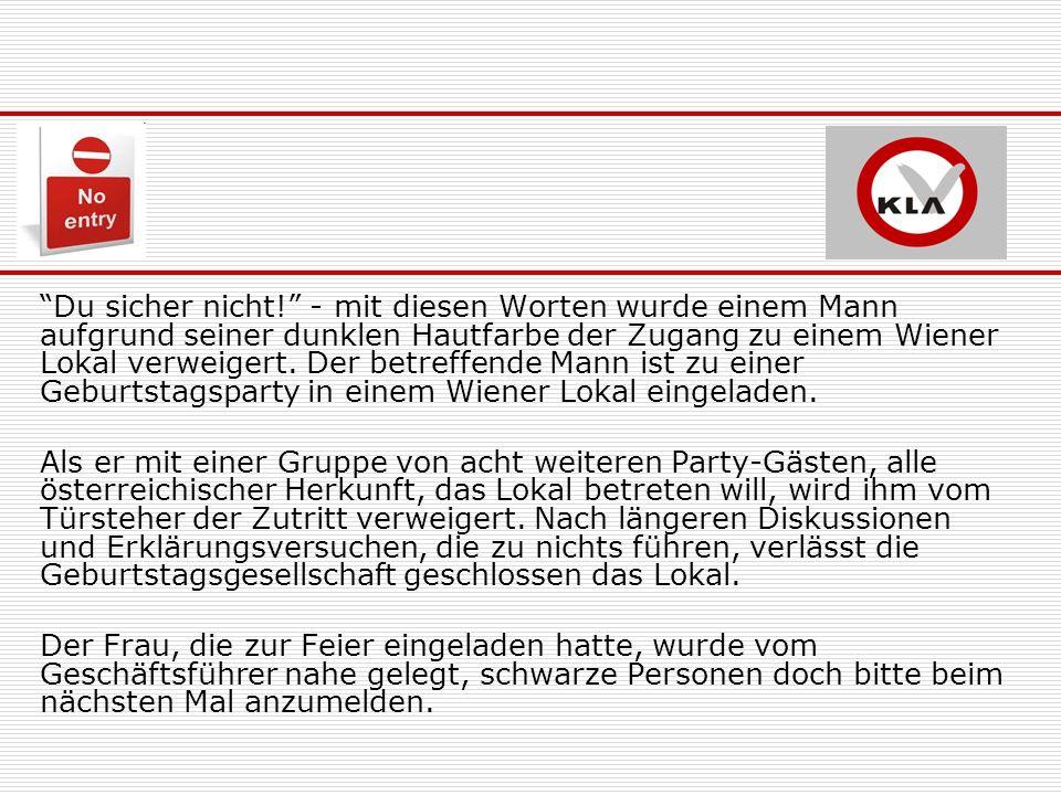 Du sicher nicht! - mit diesen Worten wurde einem Mann aufgrund seiner dunklen Hautfarbe der Zugang zu einem Wiener Lokal verweigert. Der betreffende M