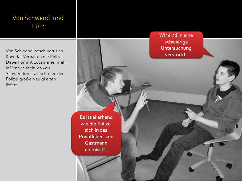 Von Schwendi und Lutz Von Schwendi beschwert sich über das Verhalten der Polizei. Dabei kommt Lutz immer mehr in Verlegenheit, da von Schwendi im Fall