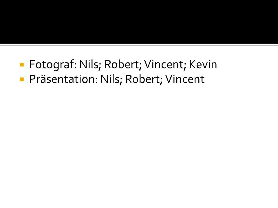 Fotograf: Nils; Robert; Vincent; Kevin Präsentation: Nils; Robert; Vincent