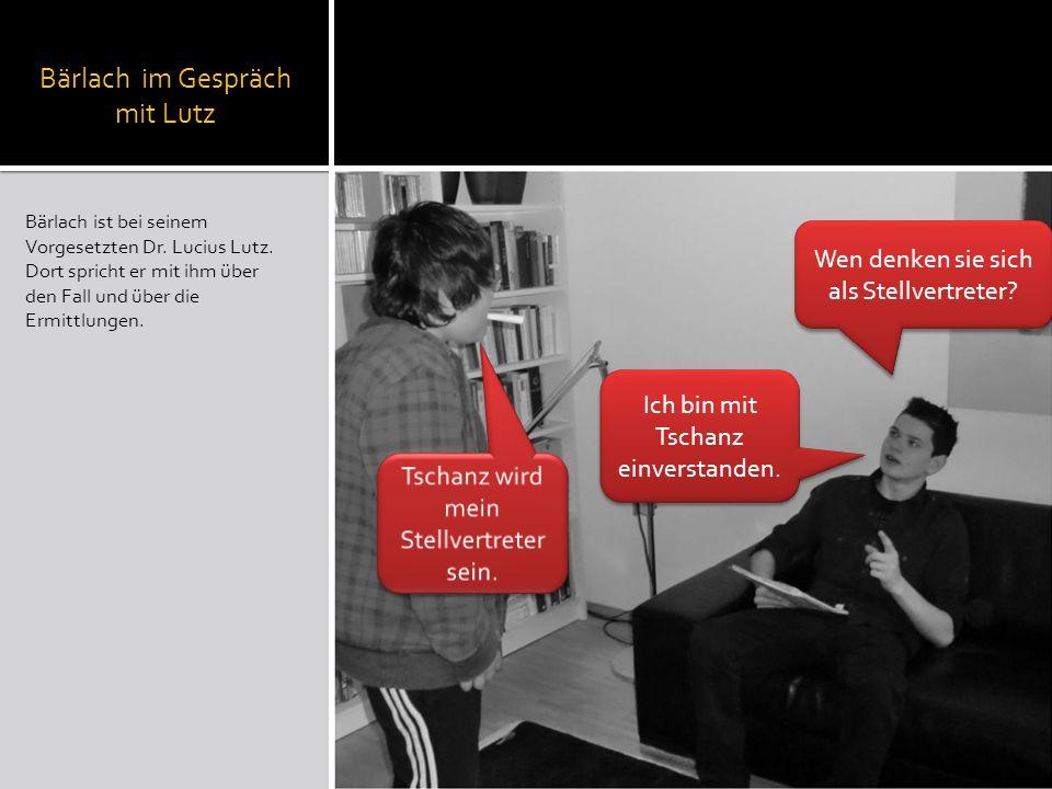 Bärlach im Gespräch mit Lutz Bärlach ist bei seinem Vorgesetzten Dr. Lucius Lutz. Dort spricht er mit ihm über den Fall und über die Ermittlungen. Wen