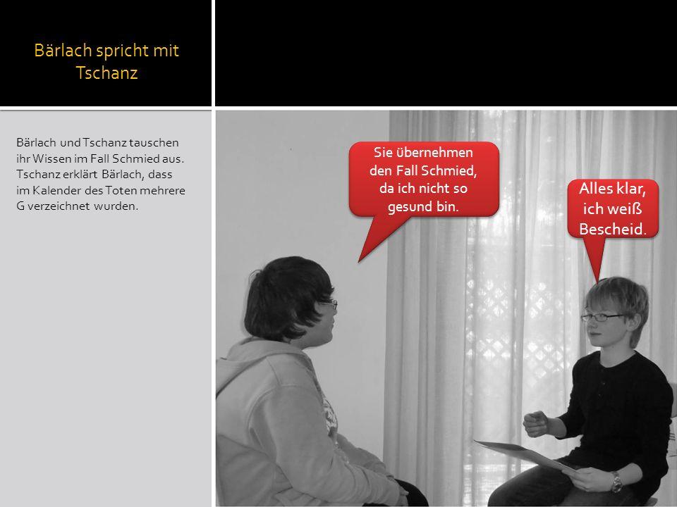Bärlach spricht mit Tschanz Bärlach und Tschanz tauschen ihr Wissen im Fall Schmied aus. Tschanz erklärt Bärlach, dass im Kalender des Toten mehrere G