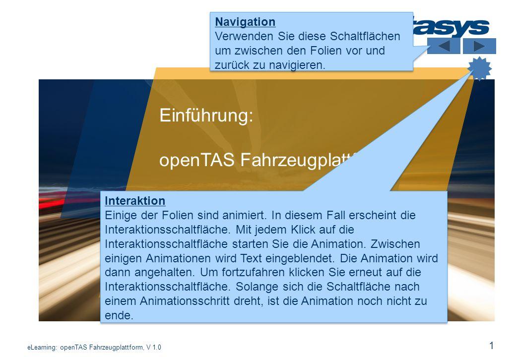 2 Inhalt Was ist openTAS Fahrzeugplattform FZPF Architektur und Funktionen Anwendungsgebiete Referenzfälle eLearning: openTAS Fahrzeugplattform, V 1.0