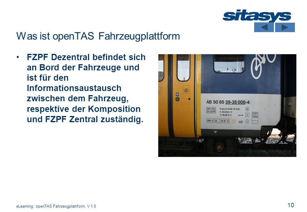 10 Was ist openTAS Fahrzeugplattform FZPF Dezentral befindet sich an Bord der Fahrzeuge und ist für den Informationsaustausch zwischen dem Fahrzeug, r