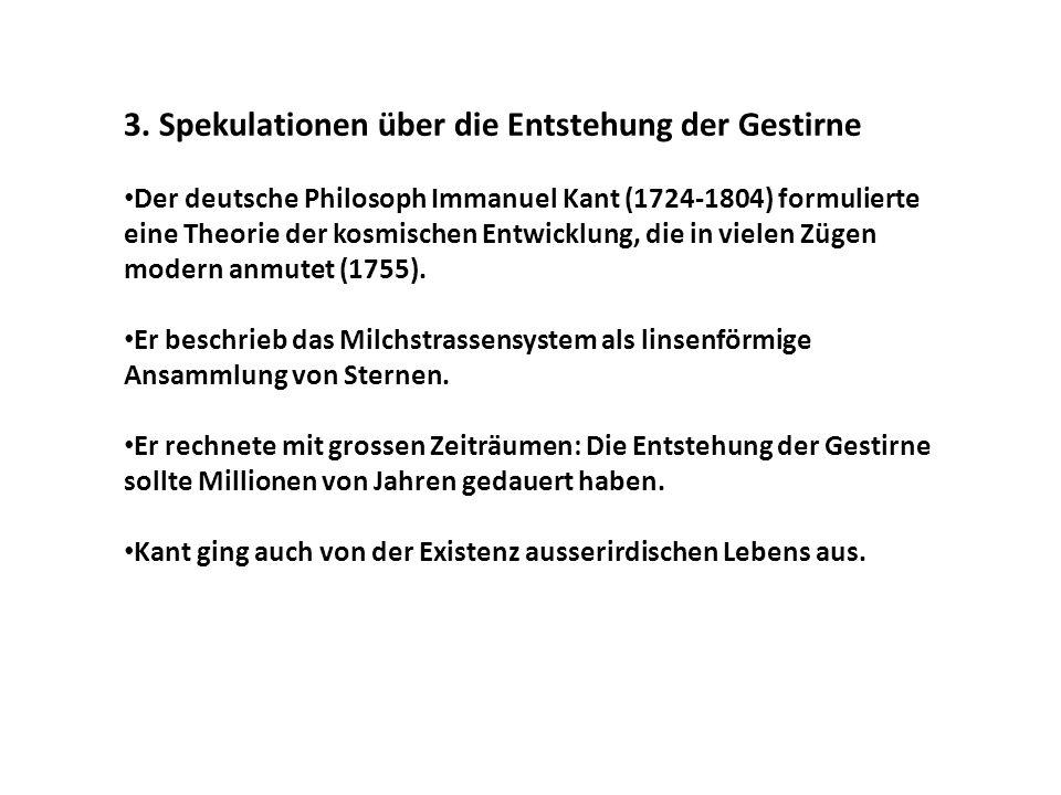 3. Spekulationen über die Entstehung der Gestirne Der deutsche Philosoph Immanuel Kant (1724-1804) formulierte eine Theorie der kosmischen Entwicklung