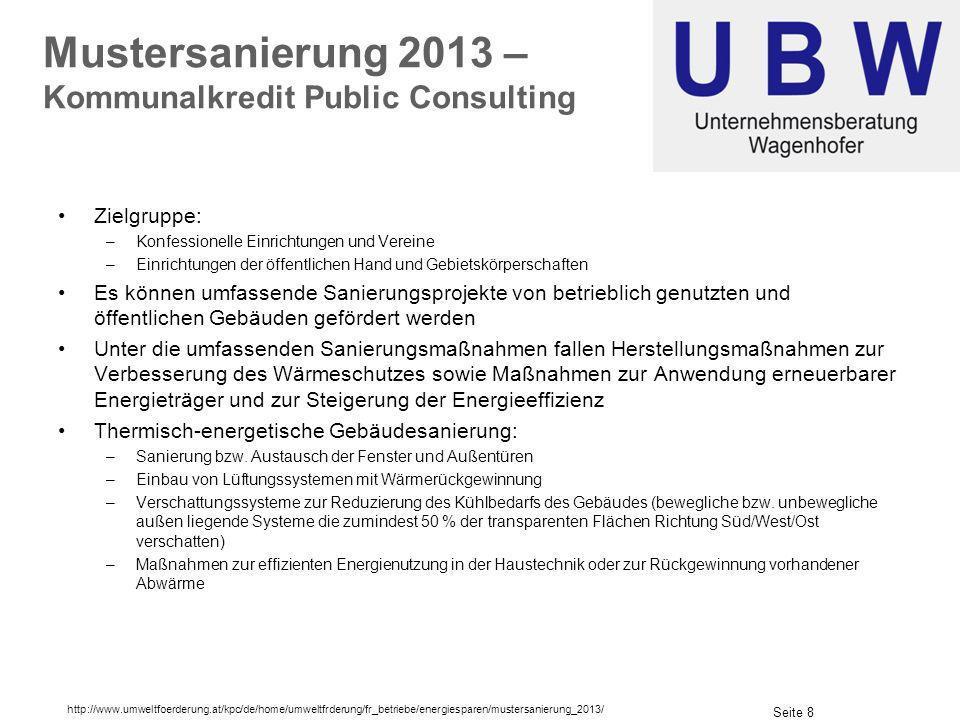 Seite 8 Mustersanierung 2013 – Kommunalkredit Public Consulting Zielgruppe: –Konfessionelle Einrichtungen und Vereine –Einrichtungen der öffentlichen