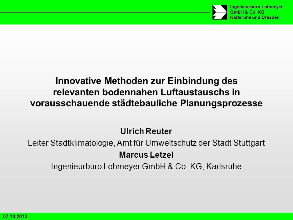 07.10.2013 Ingenieurbüro Lohmeyer GmbH & Co. KG Karlsruhe und Dresden Innovative Methoden zur Einbindung des relevanten bodennahen Luftaustauschs in v