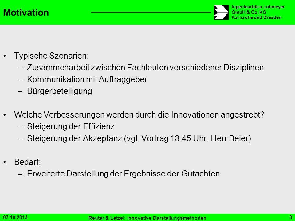 07.10.2013 Reuter & Letzel: Innovative Darstellungsmethoden 3 Ingenieurbüro Lohmeyer GmbH & Co. KG Karlsruhe und Dresden Motivation Typische Szenarien