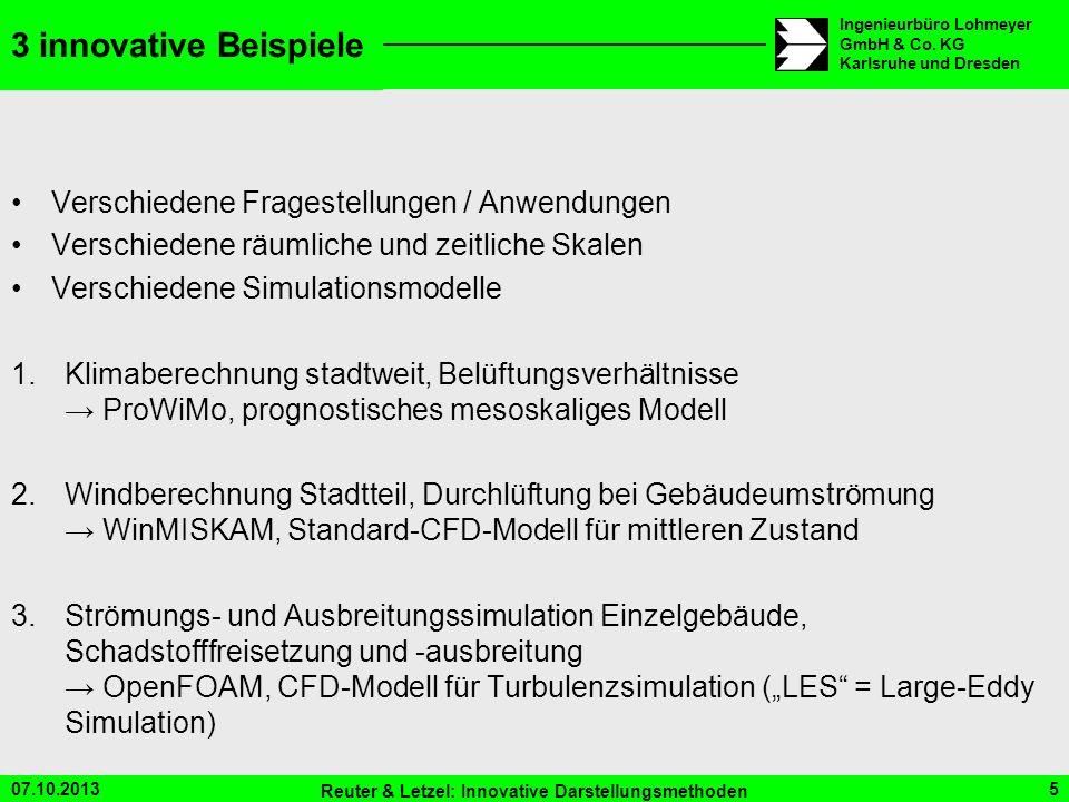 07.10.2013 Reuter & Letzel: Innovative Darstellungsmethoden 5 Ingenieurbüro Lohmeyer GmbH & Co. KG Karlsruhe und Dresden 3 innovative Beispiele Versch