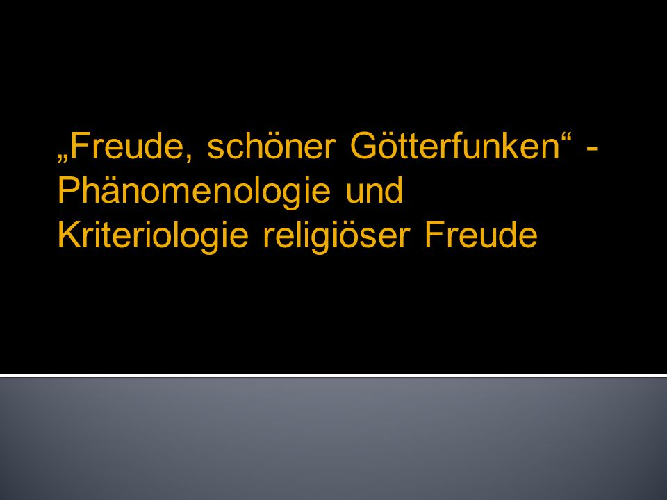 Freude, schöner Götterfunken - Phänomenologie und Kriteriologie religiöser Freude