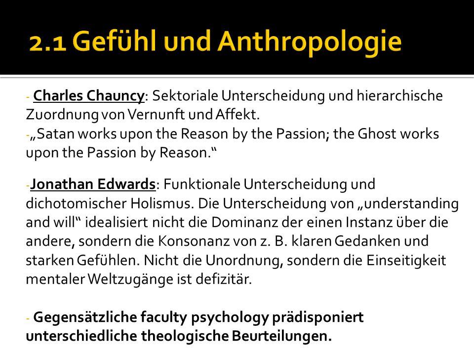 2.1 Gefühl und Anthropologie - Charles Chauncy: Sektoriale Unterscheidung und hierarchische Zuordnung von Vernunft und Affekt.