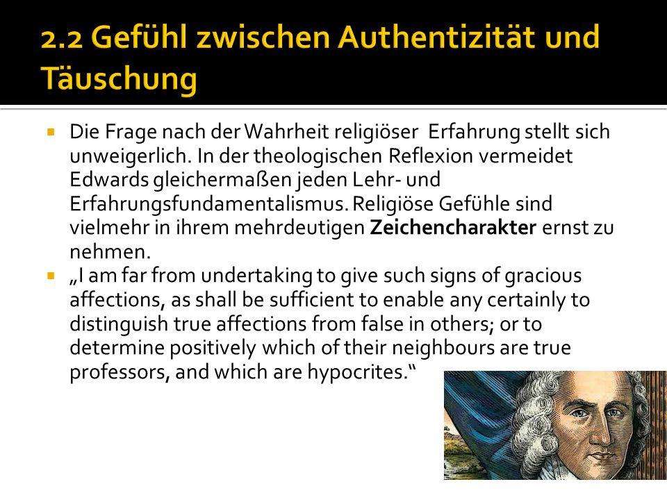 2.2 Gefühl zwischen Authentizität und Täuschung Die Frage nach der Wahrheit religiöser Erfahrung stellt sich unweigerlich.