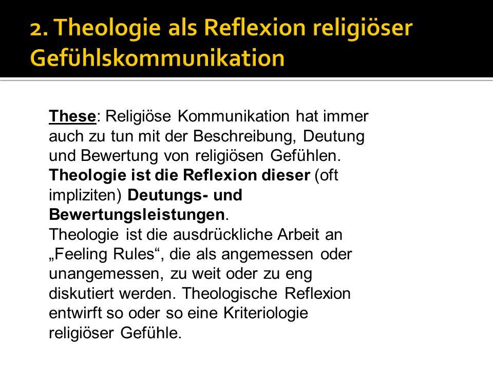 These: Religiöse Kommunikation hat immer auch zu tun mit der Beschreibung, Deutung und Bewertung von religiösen Gefühlen.