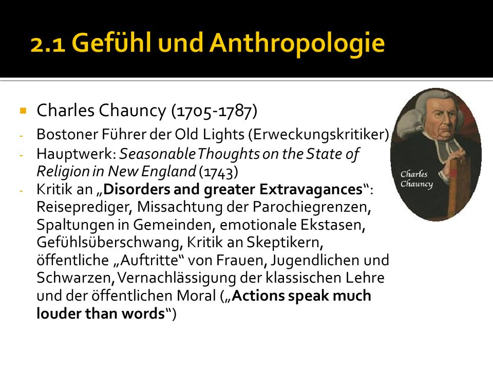 Charles Chauncy (1705-1787) - Bostoner Führer der Old Lights (Erweckungskritiker) - Hauptwerk: Seasonable Thoughts on the State of Religion in New Eng
