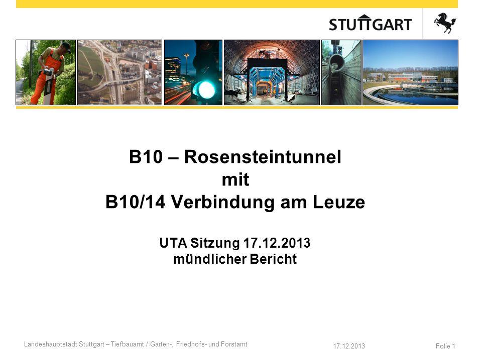 Folie 117.12.2013 Landeshauptstadt Stuttgart – Tiefbauamt / Garten-, Friedhofs- und Forstamt B10 – Rosensteintunnel mit B10/14 Verbindung am Leuze UTA