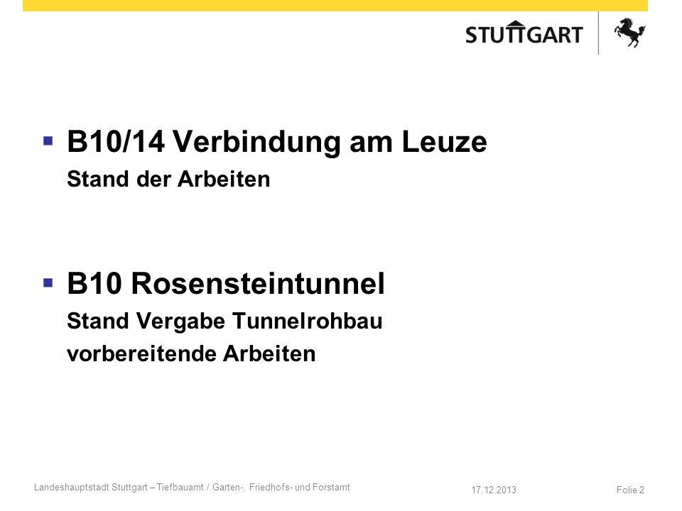 Folie 217.12.2013 Landeshauptstadt Stuttgart – Tiefbauamt / Garten-, Friedhofs- und Forstamt B10/14 Verbindung am Leuze Stand der Arbeiten B10 Rosenst