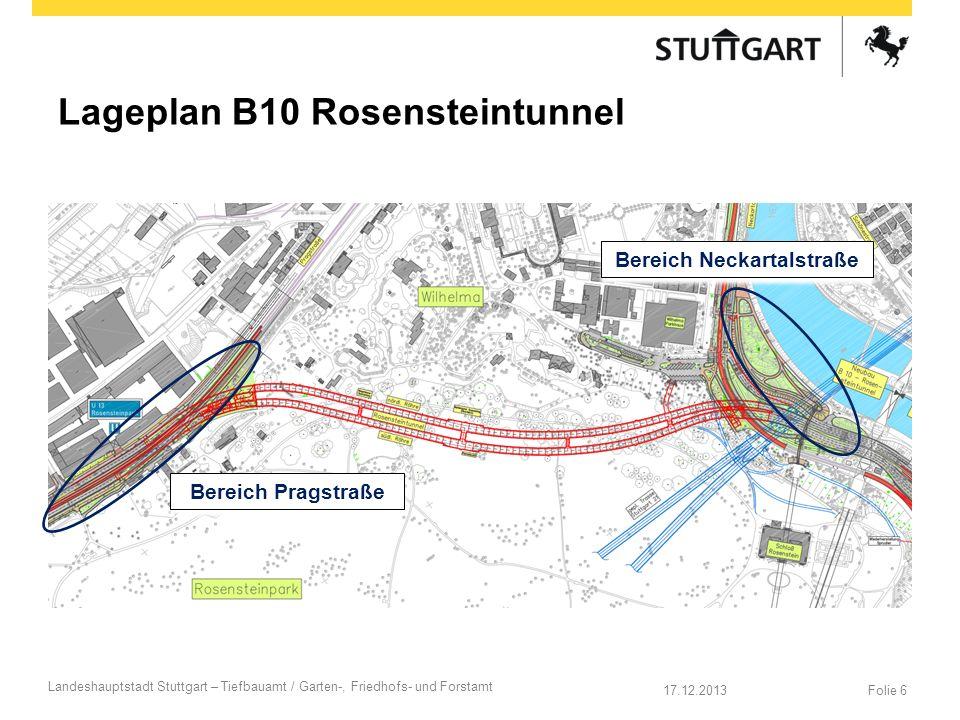 Lageplan B10 Rosensteintunnel Folie 617.12.2013 Landeshauptstadt Stuttgart – Tiefbauamt / Garten-, Friedhofs- und Forstamt Bereich Pragstraße Bereich