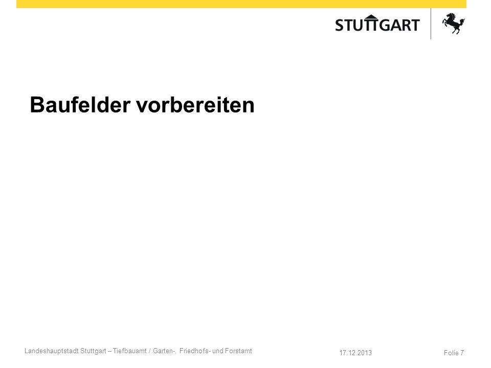 Baufelder vorbereiten 17.12.2013Folie 7 Landeshauptstadt Stuttgart – Tiefbauamt / Garten-, Friedhofs- und Forstamt