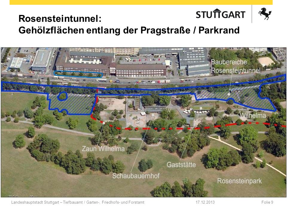 Rosensteintunnel: Gehölzflächen entlang der Pragstraße / Parkrand 17.12.2013Folie 9Landeshauptstadt Stuttgart – Tiefbauamt / Garten-, Friedhofs- und F