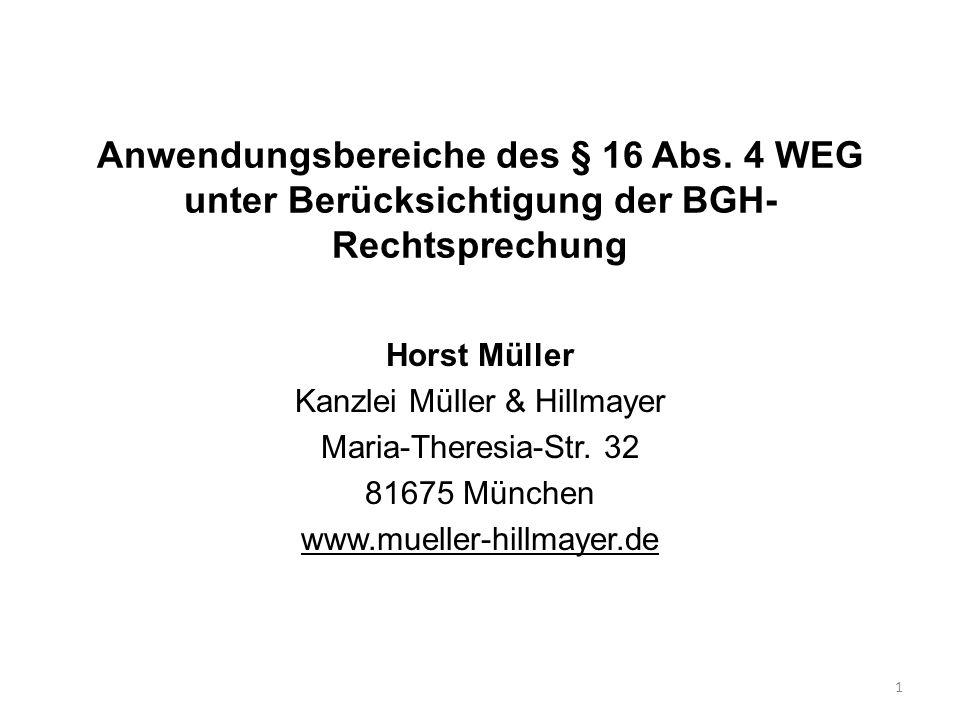 Anwendungsbereiche des § 16 Abs. 4 WEG unter Berücksichtigung der BGH- Rechtsprechung Horst Müller Kanzlei Müller & Hillmayer Maria-Theresia-Str. 32 8