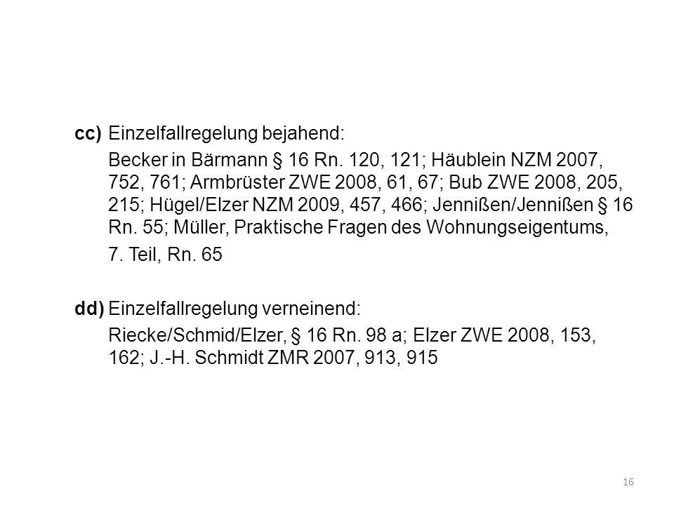 cc)Einzelfallregelung bejahend: Becker in Bärmann § 16 Rn. 120, 121; Häublein NZM 2007, 752, 761; Armbrüster ZWE 2008, 61, 67; Bub ZWE 2008, 205, 215;