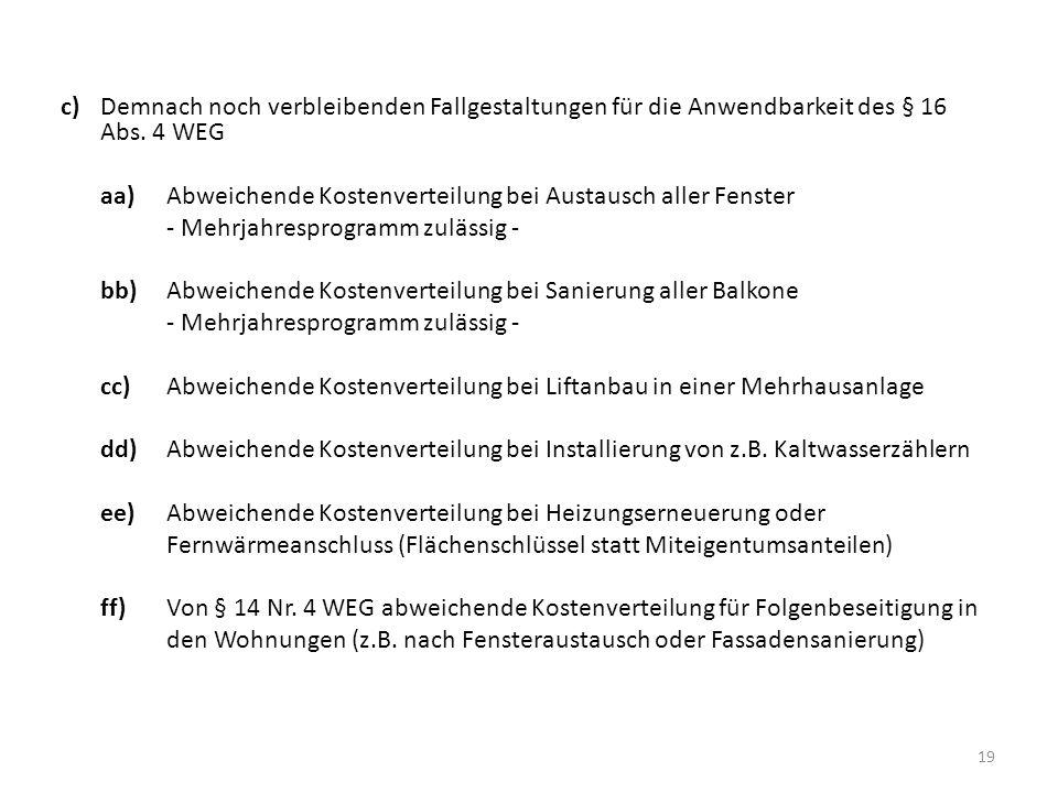 c) Demnach noch verbleibenden Fallgestaltungen für die Anwendbarkeit des § 16 Abs. 4 WEG aa) Abweichende Kostenverteilung bei Austausch aller Fenster
