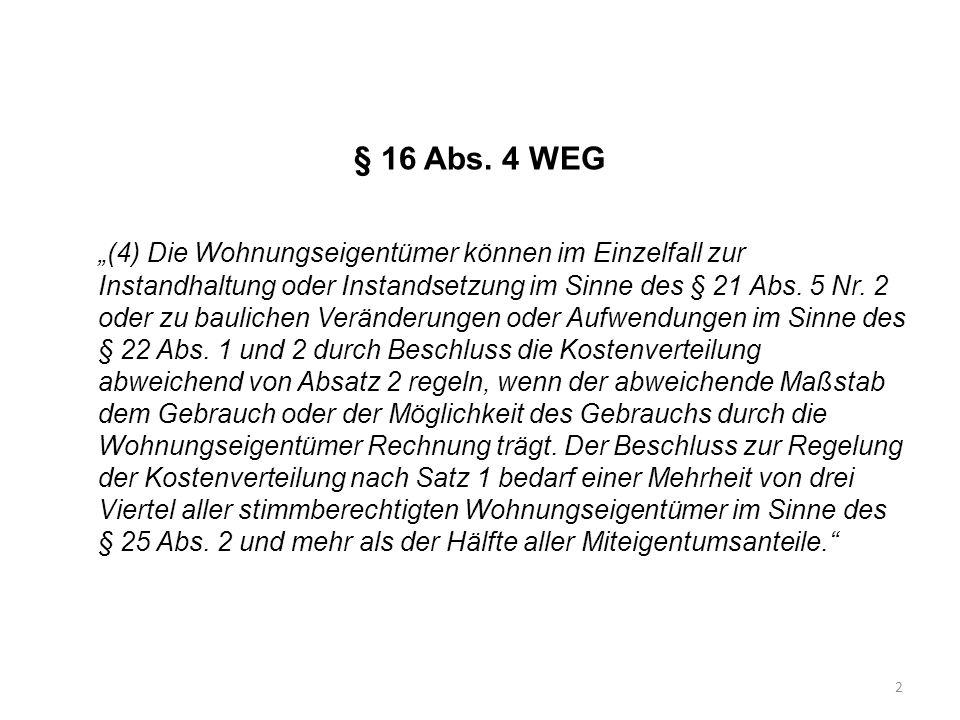 § 16 Abs. 4 WEG (4) Die Wohnungseigentümer können im Einzelfall zur Instandhaltung oder Instandsetzung im Sinne des § 21 Abs. 5 Nr. 2 oder zu bauliche