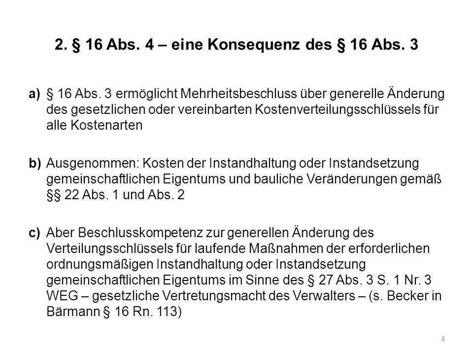 2. § 16 Abs. 4 – eine Konsequenz des § 16 Abs. 3 a)§ 16 Abs. 3 ermöglicht Mehrheitsbeschluss über generelle Änderung des gesetzlichen oder vereinbarte