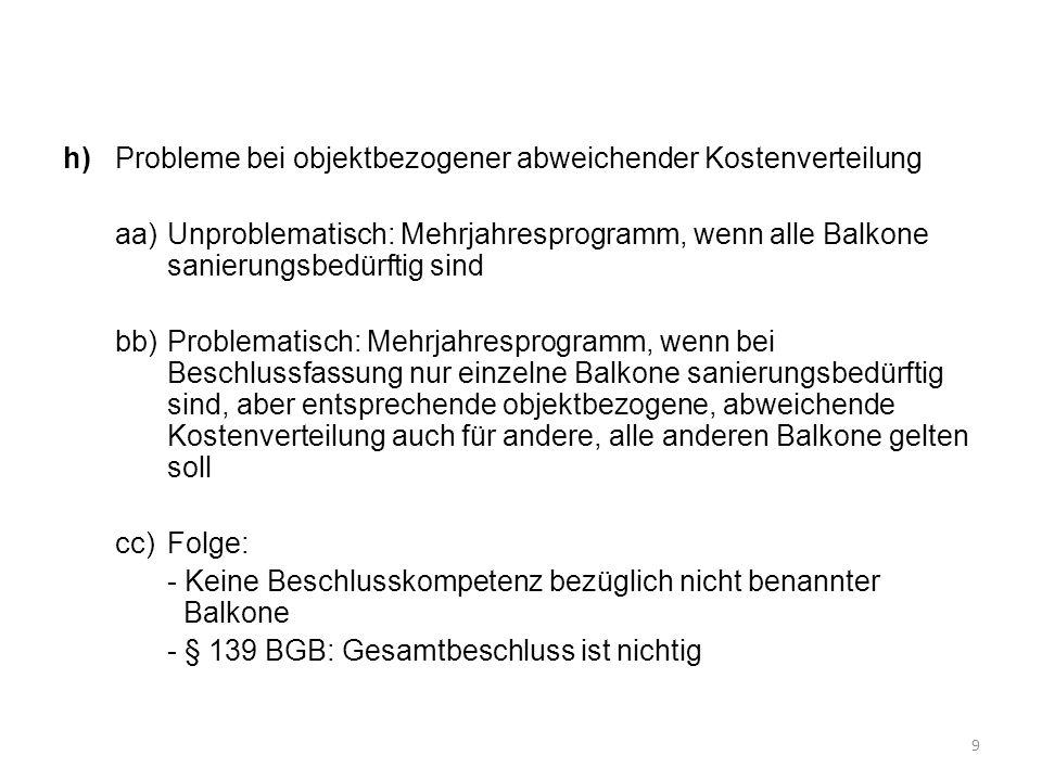 h)Probleme bei objektbezogener abweichender Kostenverteilung aa)Unproblematisch: Mehrjahresprogramm, wenn alle Balkone sanierungsbedürftig sind bb)Pro
