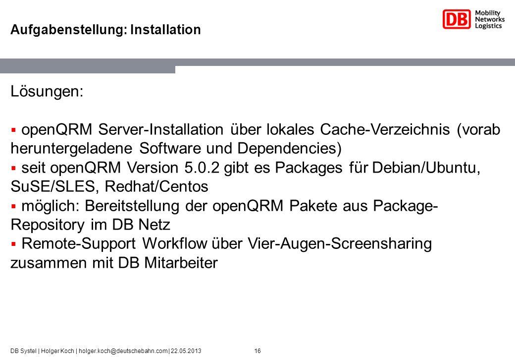 16DB Systel | Holger Koch | holger.koch@deutschebahn.com | 22.05.2013 Aufgabenstellung: Installation Lösungen: openQRM Server-Installation über lokale
