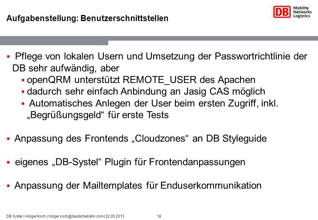 18DB Systel | Holger Koch | holger.koch@deutschebahn.com | 22.05.2013 Aufgabenstellung: Benutzerschnittstellen Pflege von lokalen Usern und Umsetzung
